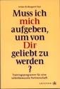 Do I Have To Give Up Me To Be Loved By You? German Edition - Muss ich mich aufgeben, um von Dir geliebt zu werden? Trainingprogramm fur eine selbstbewusste Partnerschaft